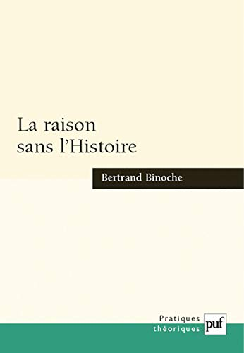 la raison sans l'histoire: Bertrand Binoche