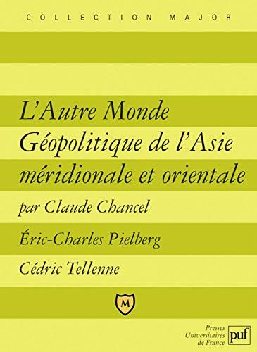 """""""l'autre monde ; geopolitique de l'asie meridionale et orientale"""": Chancel, ..."""
