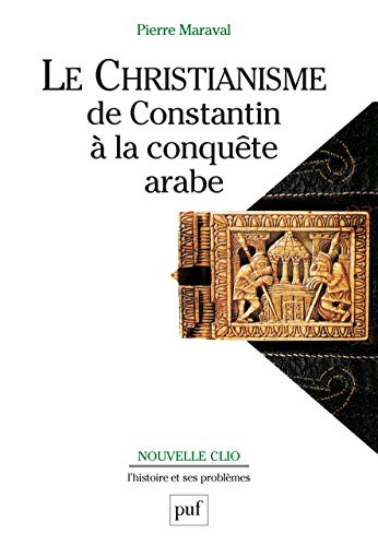 le christianisme, de constantin à la conquête arabe: Maraval, Pierre