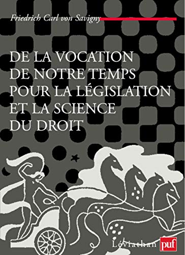 de la vocation de notre temps pour la législation et la science du droit: Friedrich-Carl von...