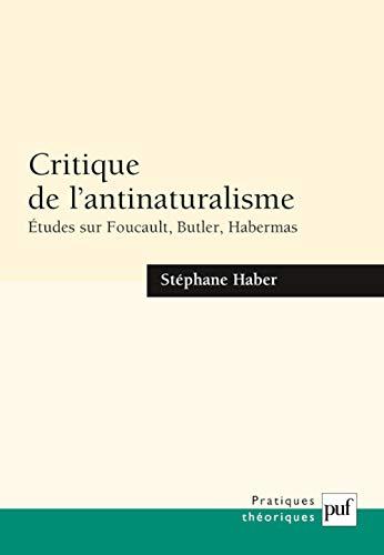 9782130551249: Critique de l'antinaturalisme : Etudes sur Foucault, Butler, Habermas