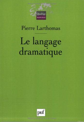 Le langage dramatique : Sa nature, ses: Larthomas, Pierre