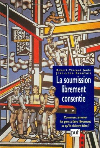 9782130555155: La soumission librement consentie : Comment amener les gens à faire librement ce qu'ils doivent faire ?