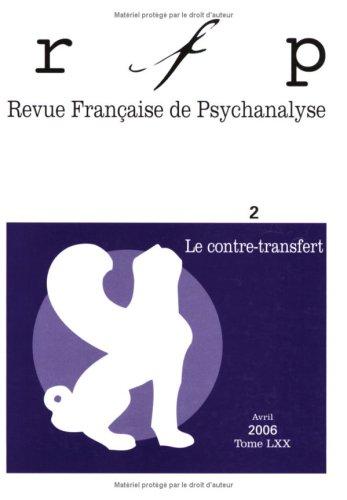 RFP, Revue Française de Psychanalyse : Le contre-transfert. Avril 2006, Tome LXX: Birot, ...