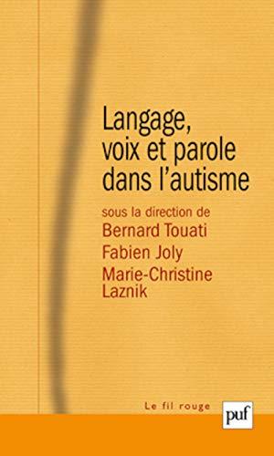 Langage, voix et parole dans l'autisme (French Edition): Bernard Touati