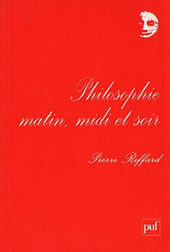 Philosophie matin, midi et soir Riffard, Pierre