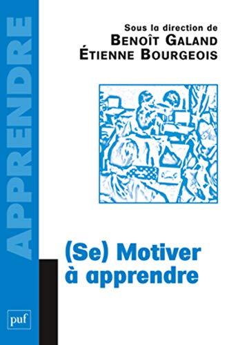Se) motiver à apprendre: Galand, Benoît