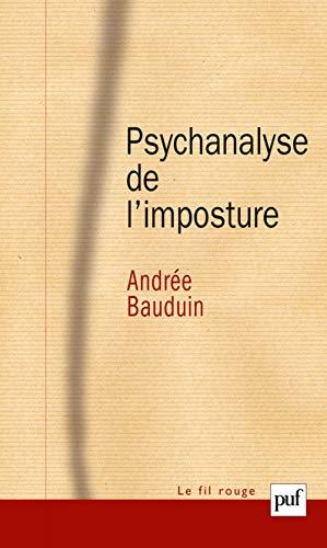 Psychanalyse de l'imposture: Bauduin, Andr�e