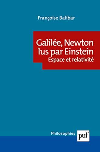 Galilée, Newton lus par Einstein [nouvelle édition]: Balibar, Fran�oise