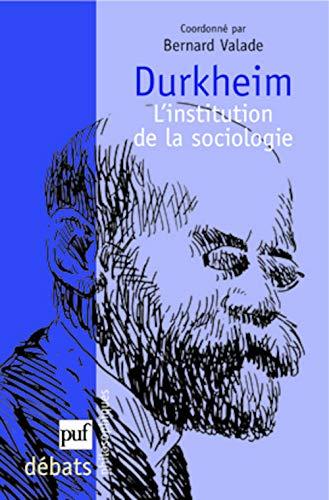 Durkheim, l'institution de la sociologie: Valade, Bernard