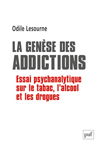 La genèse des addictions (French Edition): Odile Lesourne