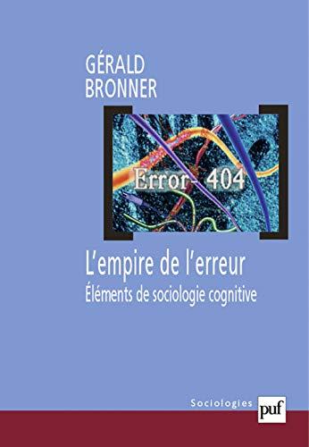 """""""l'empire de l'erreur ; éléments de sociologie cognitive"""": Gé..."""