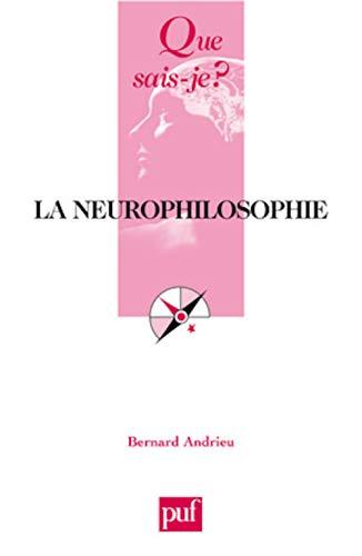 Neurophilosophie (La) [nouvelle édition]: Andrieu, Bernard