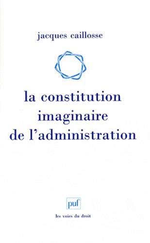 la constitution imaginaire de l'administration: Caillosse, Jacques