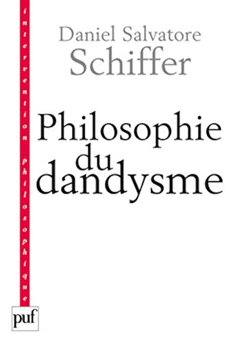 Philosophie du dandysme (French Edition): Daniel Salvatore Schiffer