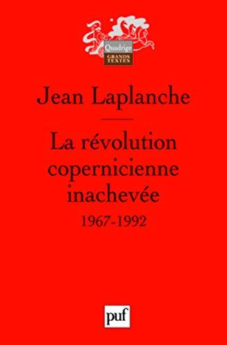 La révolution copernicienne inachevée (French Edition): Jean Laplanche