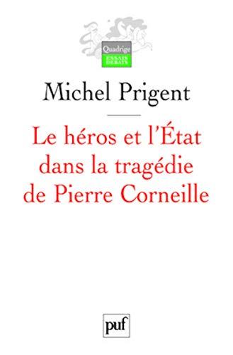 Héros et l'Etat dans la tragédie de Pierre Corneille [nouvelle édition]: ...