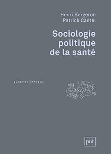 Sociologie politique de la santé: Henri Bergeron, Patrick Castel