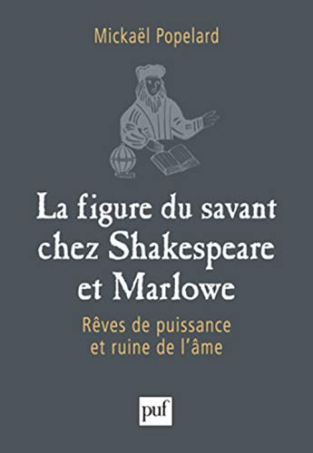 La figure du savant chez Shakespeare et Marlowe (French Edition): Mickael Popelard