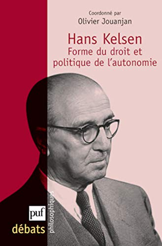 Hans Kelsen: forme du droit et politique de l'autonomie: Jouanjan, Olivier