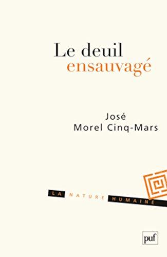Deuil ensauvagé (Le): Morel Cinq-Mars, José