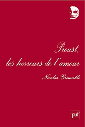 Proust, les horreurs de l'amour: Grimaldi, Nicolas