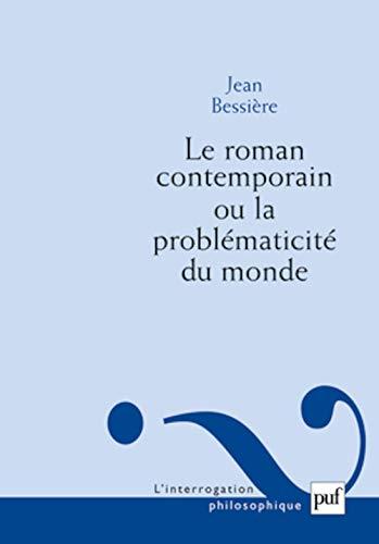 Roman contemporain ou la problématicité du monde: Bessi�re, Jean