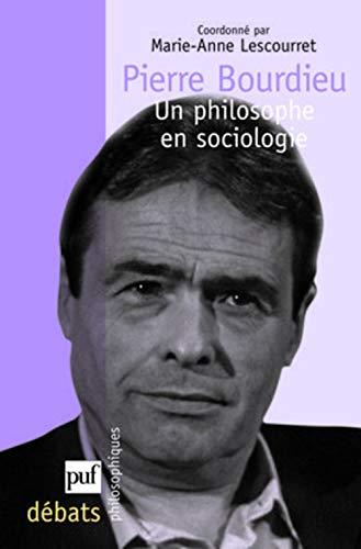 Pierre Bourdieu: un philosophe en sociologie: Lescourret, Marie-Anne