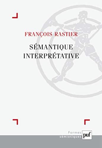 Sémantique interprétative [nouvelle édition]: Rastier, François