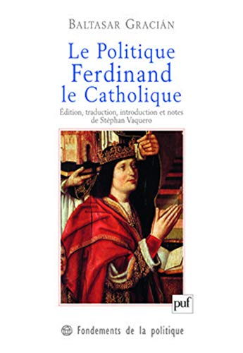 Le Politique. Ferdinand le Catholique (2130575145) by Baltasar Gracian