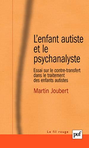 Enfant autiste et le psychanalyste (L'): Joubert, Martin