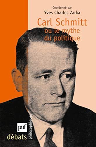 Carl Schmitt ou le mythe du politique Yves Charles Zarka