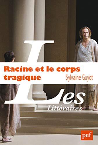 Racine et le corps tragique: Sylvaine Guyot