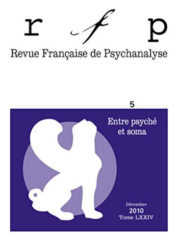 Revue Française de Psychanalyse, Tome 74 N{\textdegree} 5, Décemb : Entre psych&...