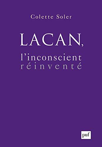 Lacan, l'inconscient réinventé: Colette Soler