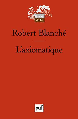 Axiomatique (L') [nouvelle édition]: Blanché, Robert
