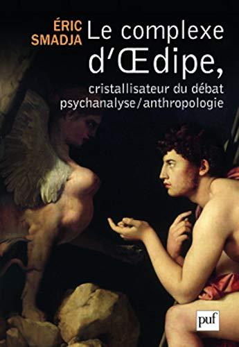 Le complexe d'Oedipe, cristallisateur du débat psychanalyse/anthropologie (...