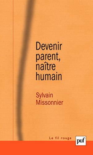 Devenir parent, naître humain: Missonnier Sylvain
