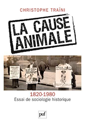 9782130578086: La cause animale (1820-1980). Essai de sociologie historique