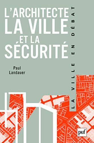 9782130578864: L'architecte, la ville et la sécurité