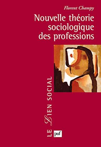 Nouvelle théorie sociologique des professions (French Edition): Florent Champy
