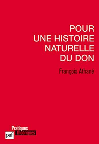 Pour une histoire naturelle du don: Athan�, Fran�ois