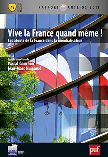 Vive la France quand même ! Les atouts de la France dans la mondialisation: Jean-Marc ...