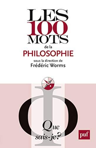 Les 100 mots de la philosophie Frédéric Worms: Frédéric Worms