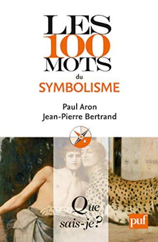 Les 100 mots du symbolisme - Bertrand Jean-Pierre; Aron Paul