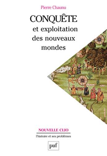 Conquête et exploitation des nouveaux mondes (French Edition): Pierre Chaunu