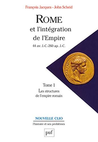 Rome et l'intégration de l'Empire : 44 av. J.-C.- 260 ap. J.-C., Tome 1, Les...
