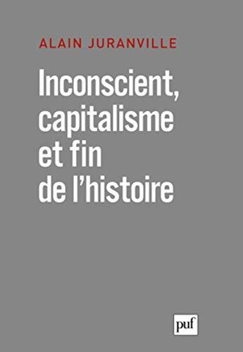 Inconscient, capitalisme et fin de l'histoire: Juranville, Alain