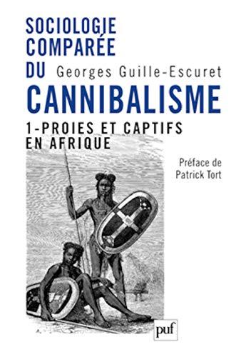 Sociologie comparée du cannibalisme : Tome 1, Proies et captifs en Afrique (French ...