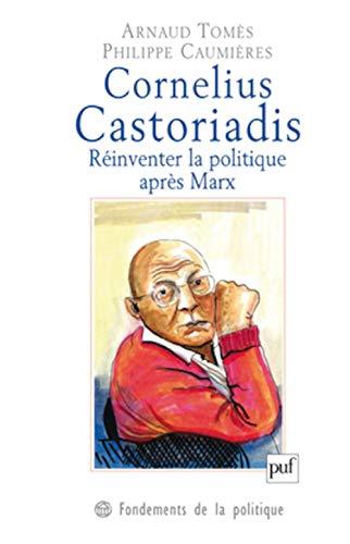 9782130583738: Cornelius Castoriadis : r�inventer la politique apr�s Marx